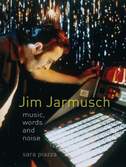 Jim Jarmusch - Music, words and noise by Sara Piazza